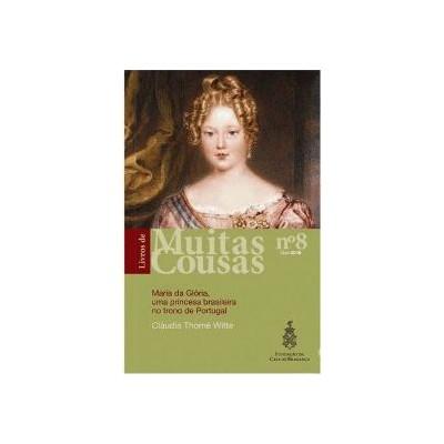 Maria da Glória, uma princesa brasileira no trono de Portugal, Livros de Muitas Cousas, nº 8
